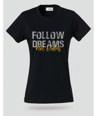 Follow Dreams not Orders T-shirt Basic Donna